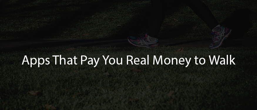 Apps that pay you real money to walk