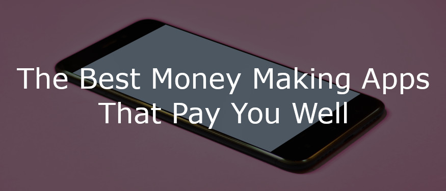 27 Legit Money Making Apps That Pay You Money in 2019